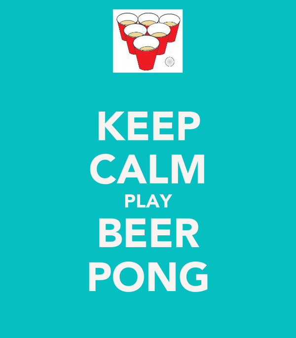 KEEP CALM PLAY BEER PONG