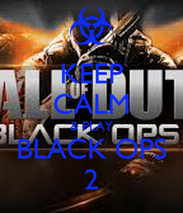 KEEP CALM & PLAY BLACK OPS 2