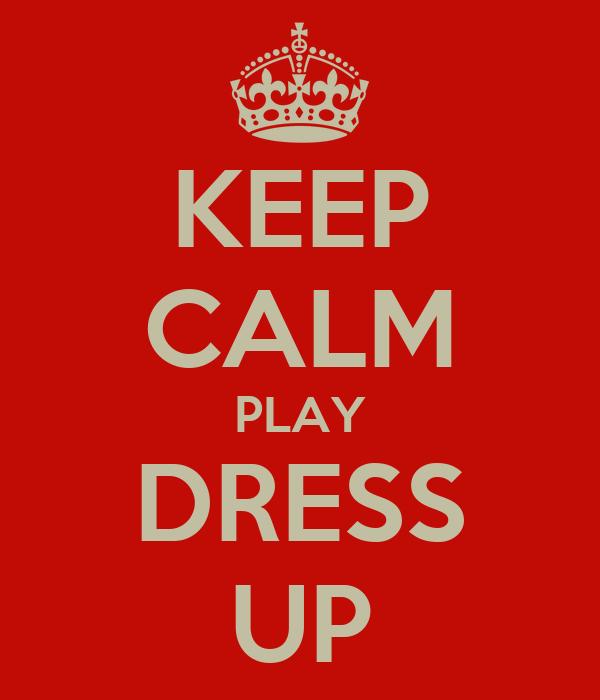 KEEP CALM PLAY DRESS UP