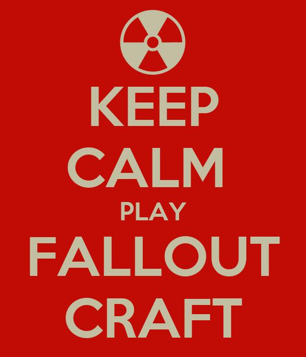 KEEP CALM  PLAY FALLOUT CRAFT