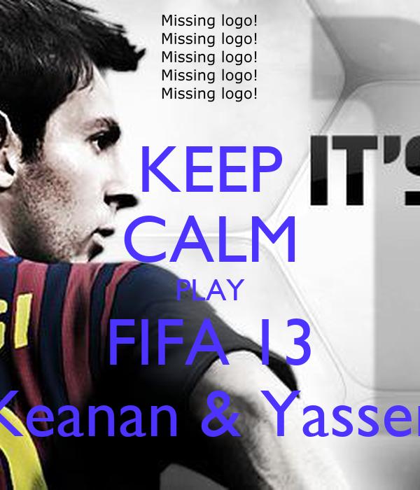 KEEP CALM PLAY FIFA 13 Keanan & Yasser