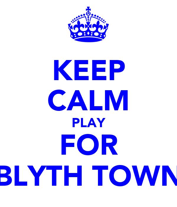 KEEP CALM PLAY FOR BLYTH TOWN