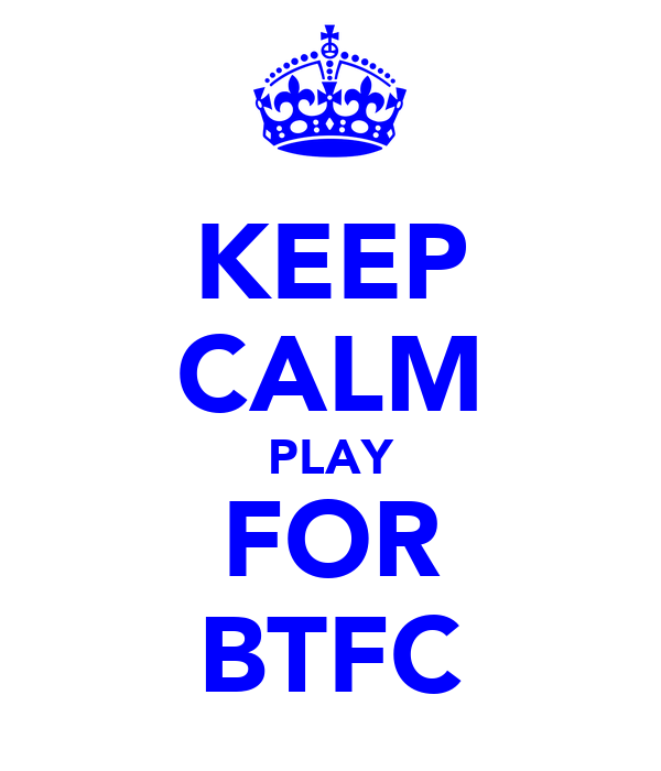 KEEP CALM PLAY FOR BTFC