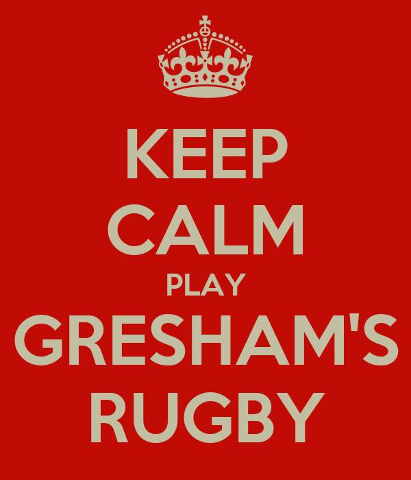 KEEP CALM PLAY GRESHAM'S RUGBY
