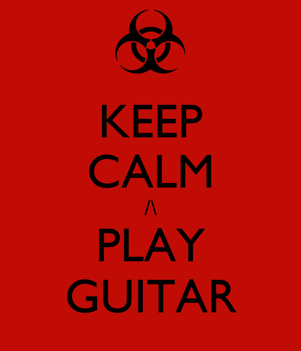 KEEP CALM /\ PLAY GUITAR