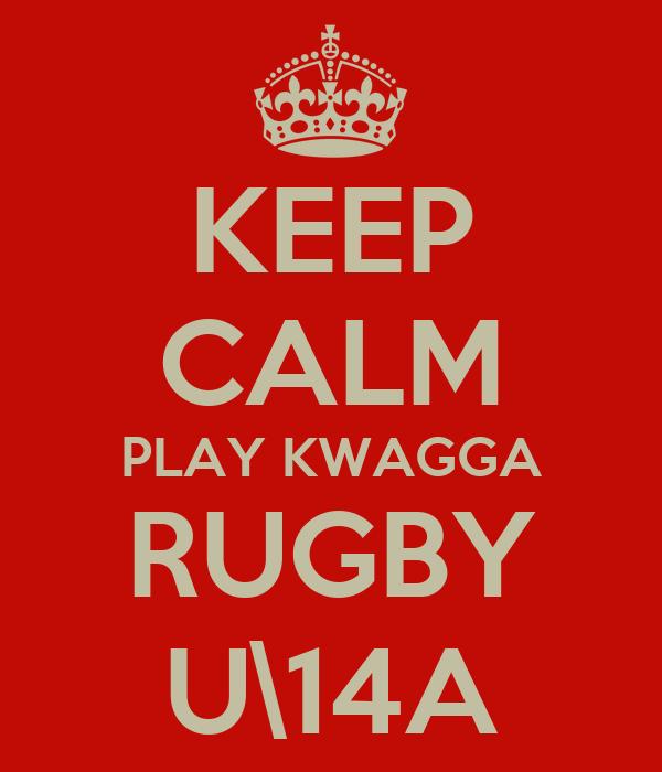 KEEP CALM PLAY KWAGGA RUGBY U\14A