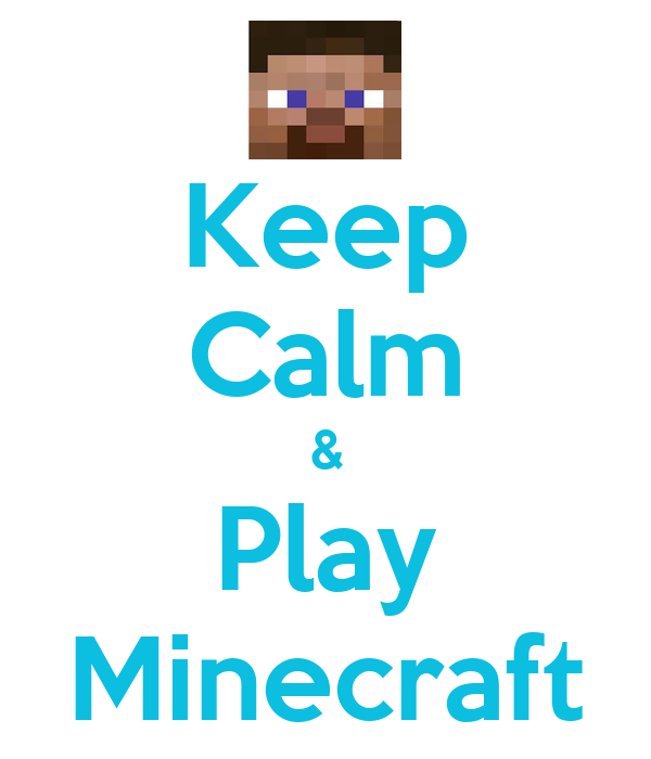 Keep Calm & Play Minecraft