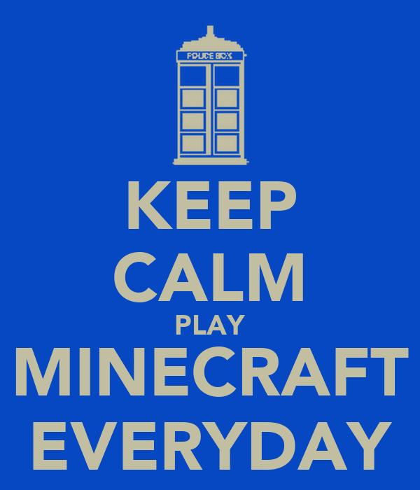 KEEP CALM PLAY MINECRAFT EVERYDAY