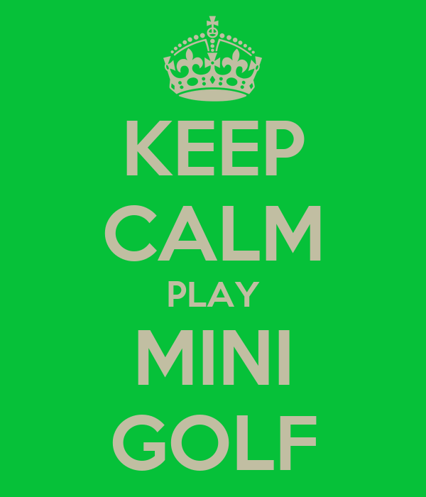 KEEP CALM PLAY MINI GOLF