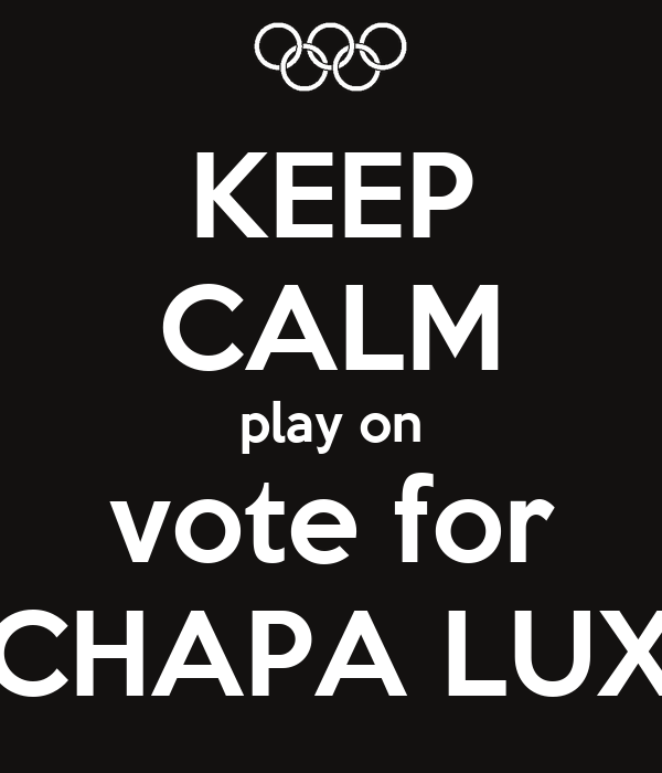 KEEP CALM play on vote for CHAPA LUX