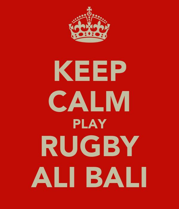 KEEP CALM PLAY RUGBY ALI BALI