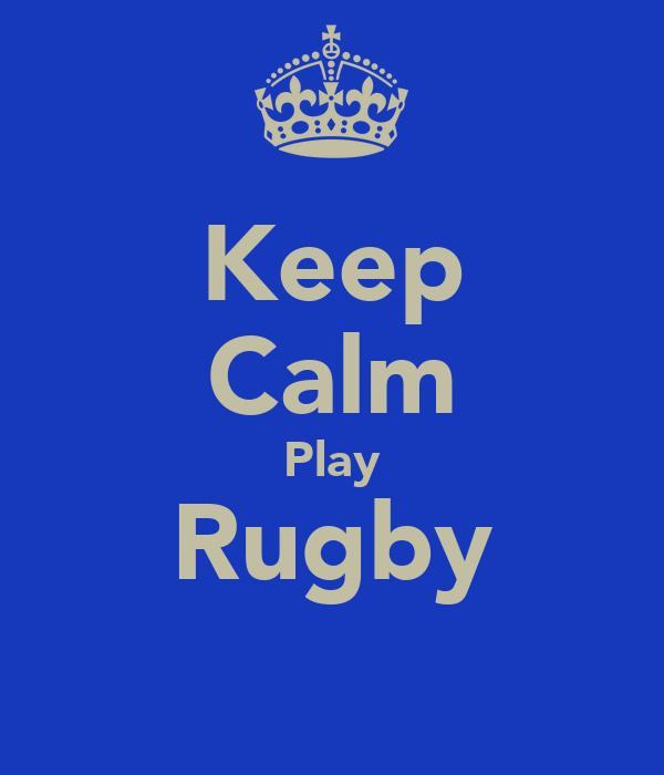 Keep Calm Play Rugby
