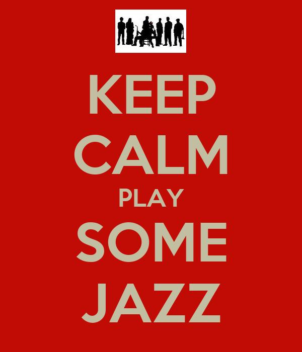 KEEP CALM PLAY SOME JAZZ