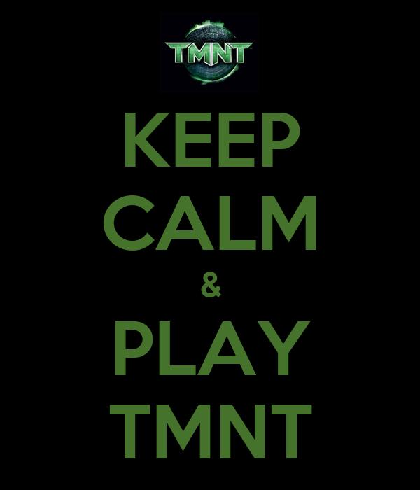 KEEP CALM & PLAY TMNT