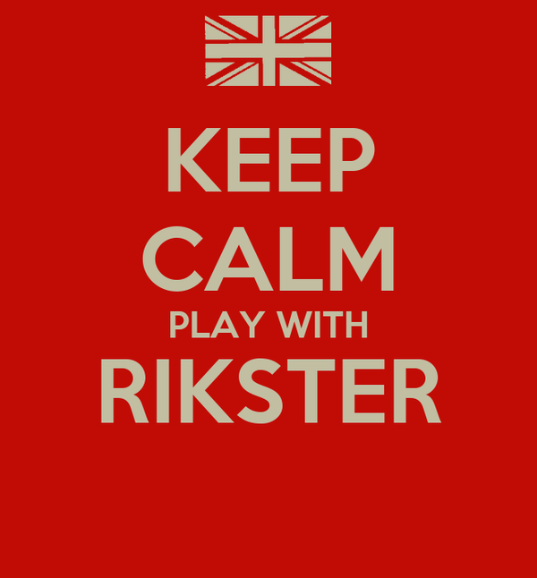 KEEP CALM PLAY WITH RIKSTER