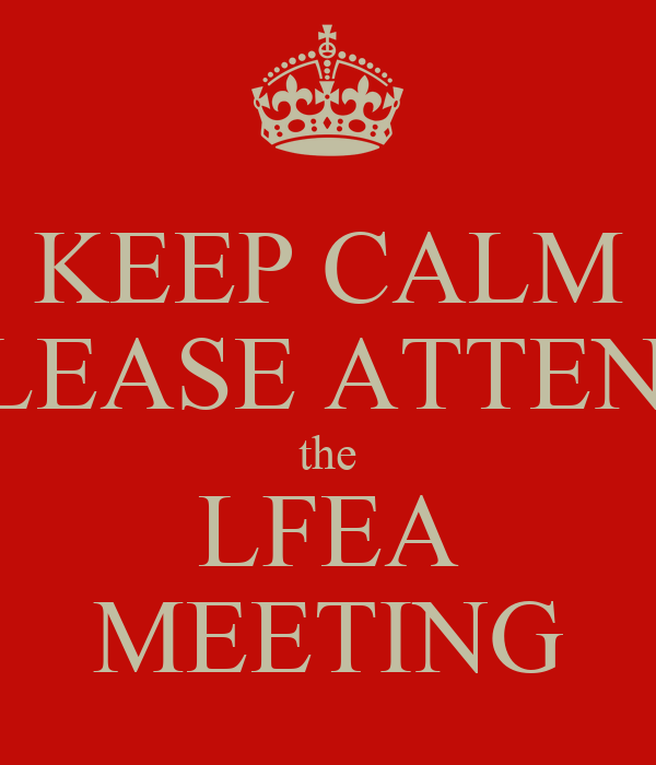 KEEP CALM PLEASE ATTEND the LFEA MEETING