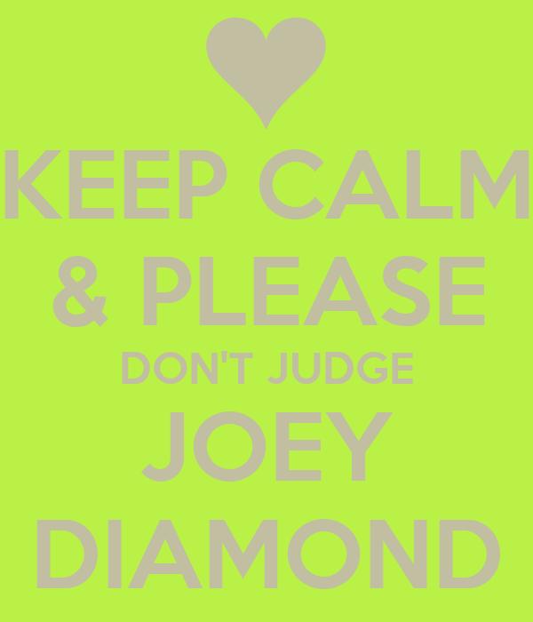 KEEP CALM & PLEASE DON'T JUDGE JOEY DIAMOND