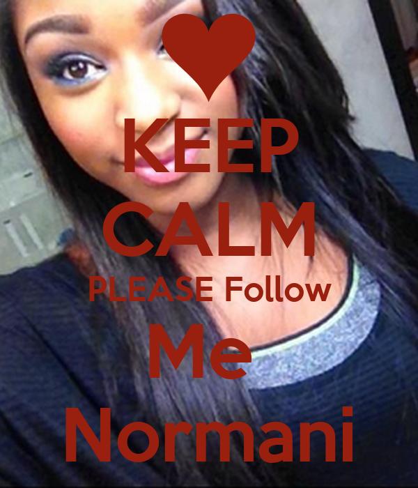 KEEP CALM PLEASE Follow Me  Normani