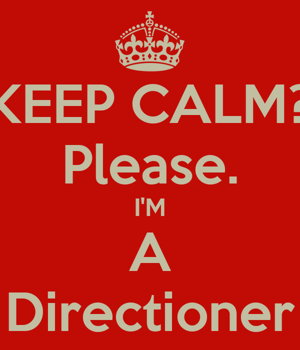 KEEP CALM? Please. I'M A Directioner