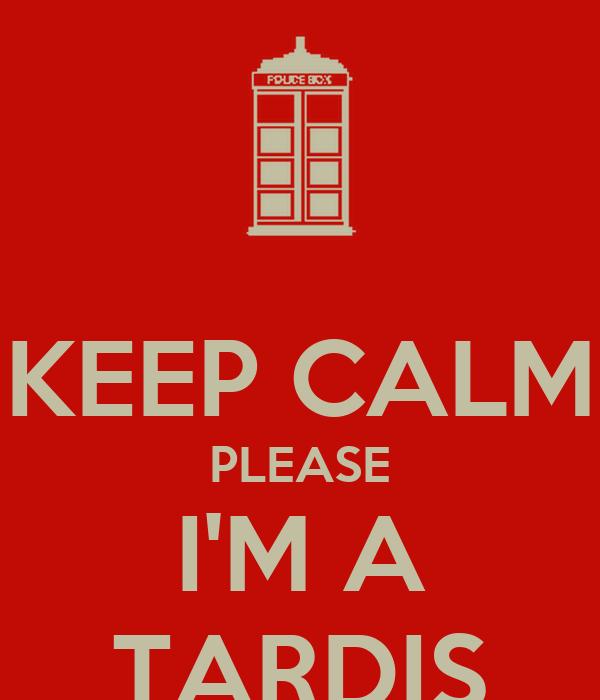 KEEP CALM PLEASE I'M A TARDIS
