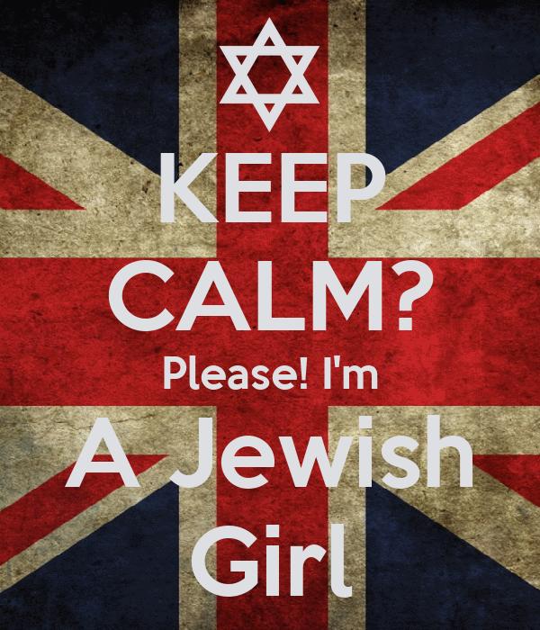 KEEP CALM? Please! I'm A Jewish Girl