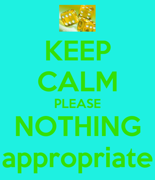 KEEP CALM PLEASE NOTHING appropriate