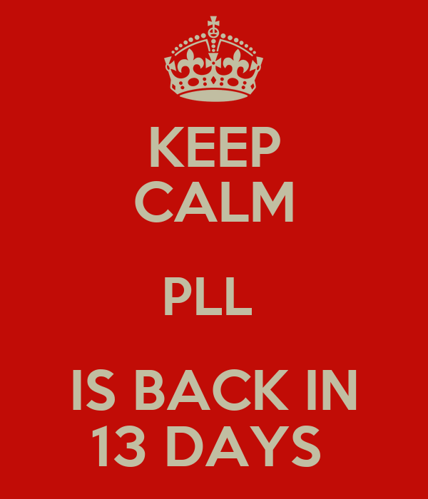 KEEP CALM PLL  IS BACK IN 13 DAYS