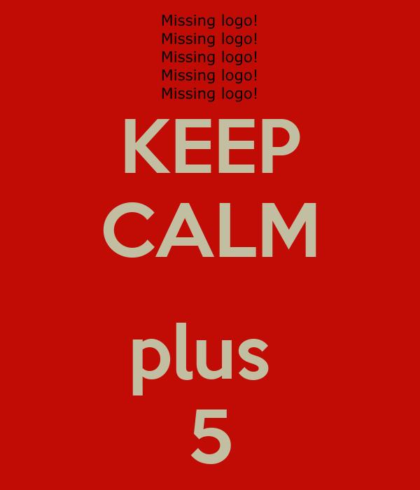 KEEP CALM  plus  5