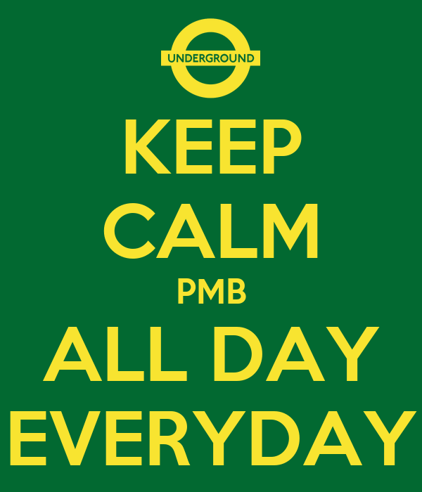 KEEP CALM PMB ALL DAY EVERYDAY