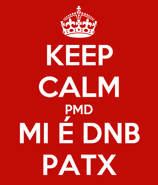 KEEP CALM PMD MI É DNB PATX