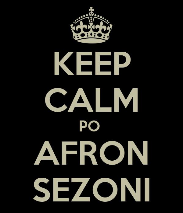 KEEP CALM PO  AFRON SEZONI