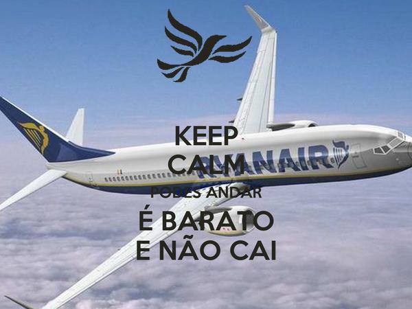 KEEP CALM PODES ANDAR É BARATO E NÃO CAI