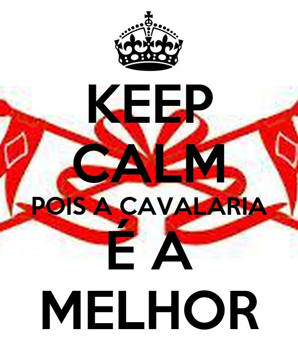 KEEP CALM POIS A CAVALARIA É A MELHOR