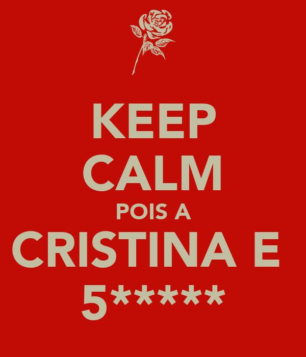 KEEP CALM POIS A CRISTINA E  5*****
