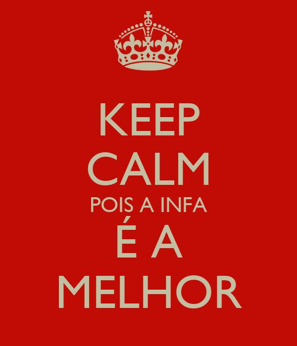 KEEP CALM POIS A INFA É A MELHOR
