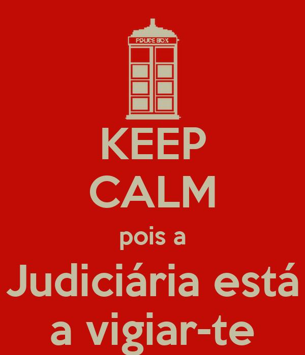 KEEP CALM pois a Judiciária está a vigiar-te