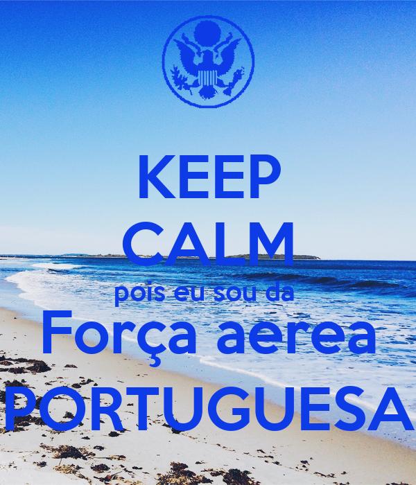 KEEP CALM pois eu sou da  Força aerea PORTUGUESA