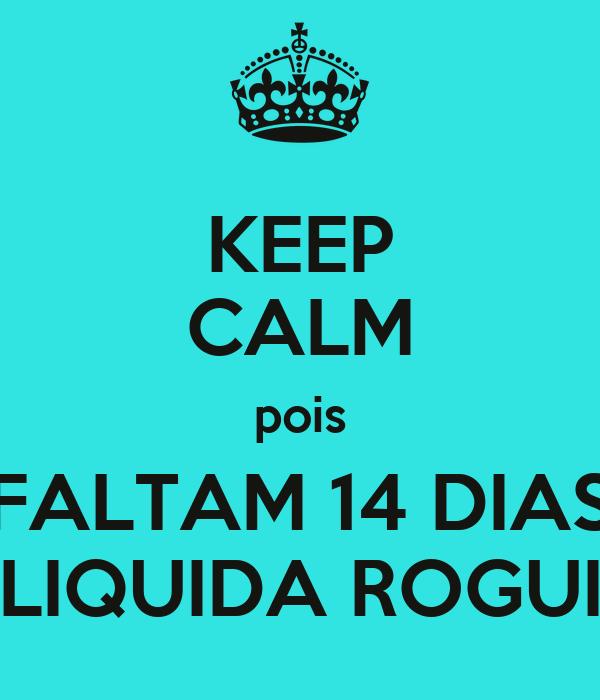 KEEP CALM pois FALTAM 14 DIAS LIQUIDA ROGUI