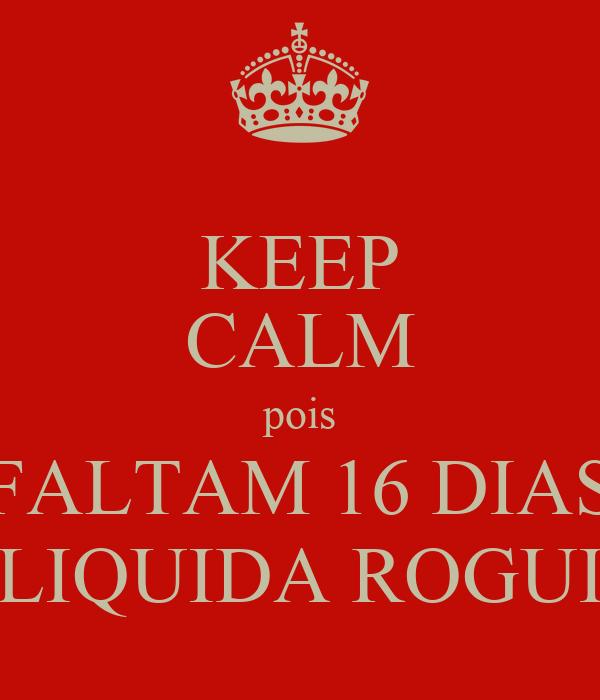 KEEP CALM pois FALTAM 16 DIAS LIQUIDA ROGUI