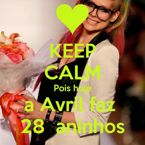 KEEP CALM Pois hoje a Avril faz  28  aninhos