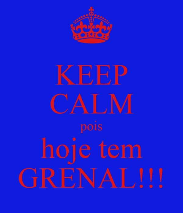 KEEP CALM pois hoje tem GRENAL!!!