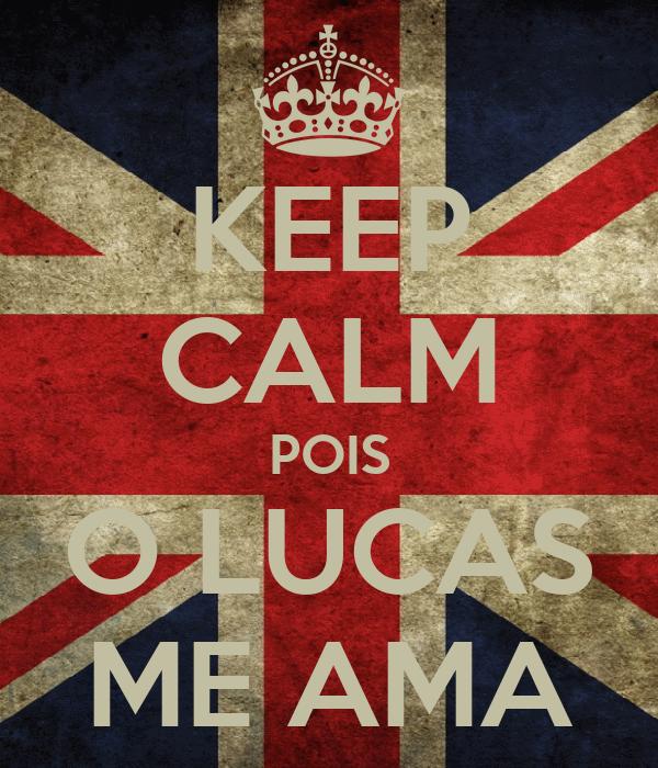 KEEP CALM POIS O LUCAS ME AMA