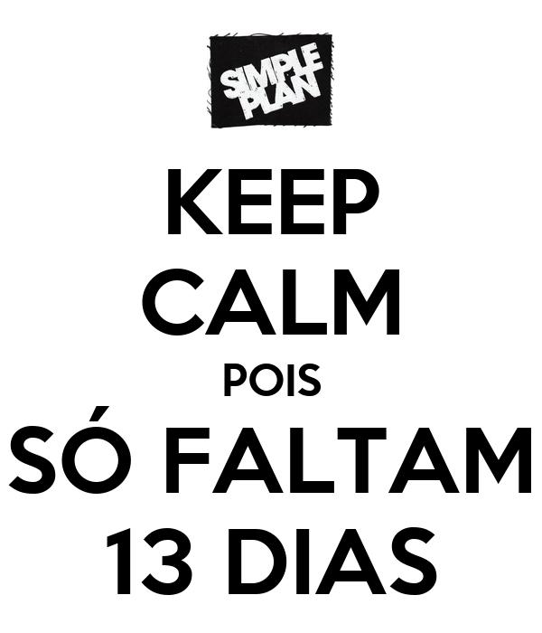 KEEP CALM POIS SÓ FALTAM 13 DIAS