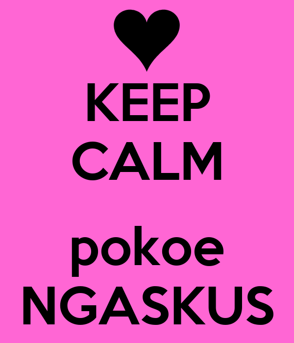 KEEP CALM  pokoe NGASKUS
