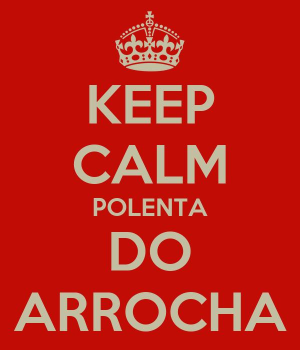 KEEP CALM POLENTA DO ARROCHA