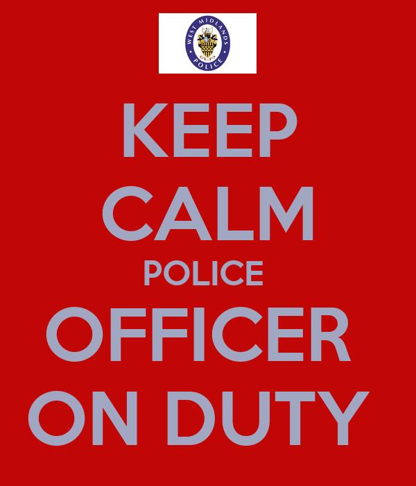 KEEP CALM POLICE  OFFICER  ON DUTY