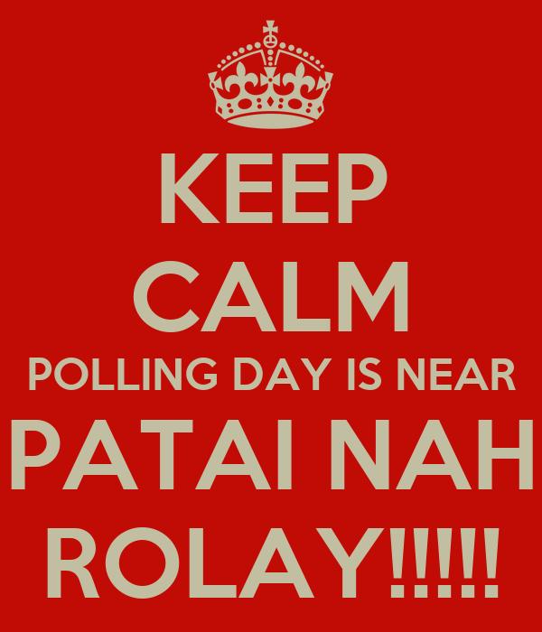 KEEP CALM POLLING DAY IS NEAR PATAI NAH ROLAY!!!!!