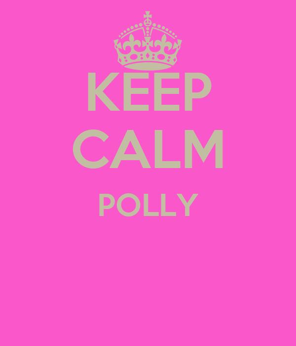 KEEP CALM POLLY