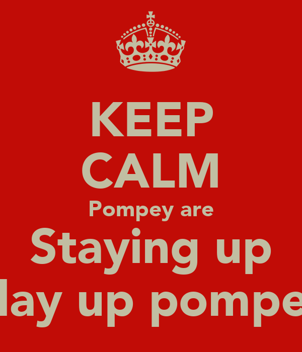 KEEP CALM Pompey are Staying up Play up pompey