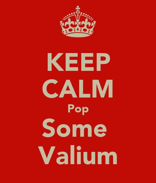 KEEP CALM Pop Some  Valium